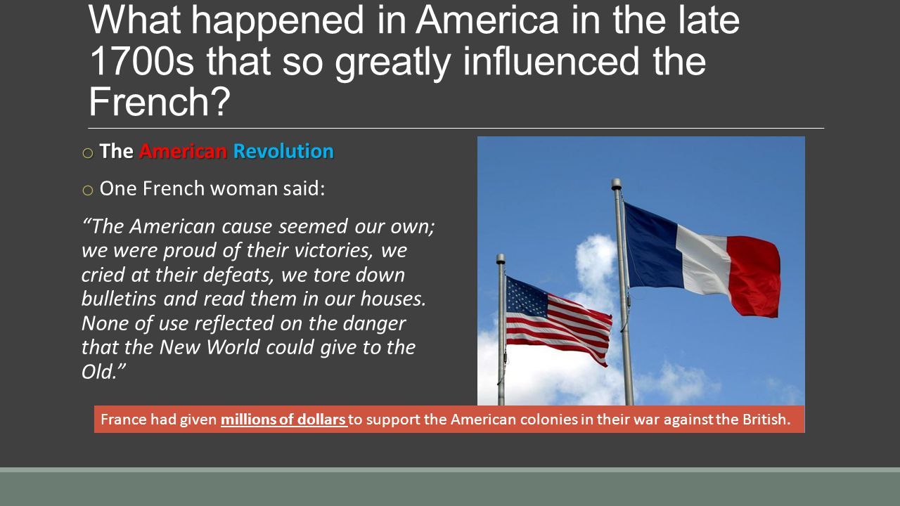 What happened in America in the late 1700s that so greatly influenced the French.