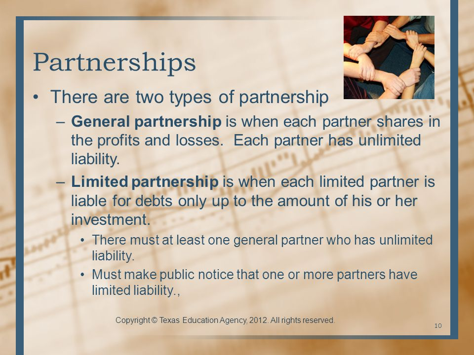 Partnerships There are two types of partnership –General partnership is when each partner shares in the profits and losses.