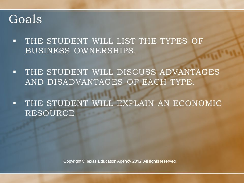 Goals  THE STUDENT WILL LIST THE TYPES OF BUSINESS OWNERSHIPS.