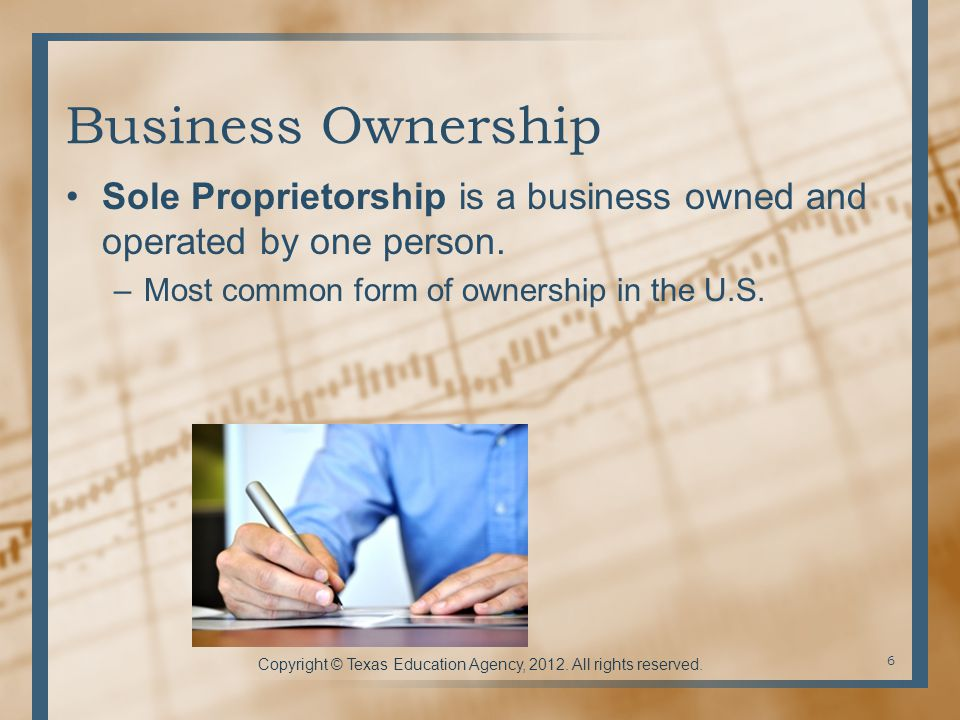 Business Ownership Sole Proprietorship is a business owned and operated by one person.