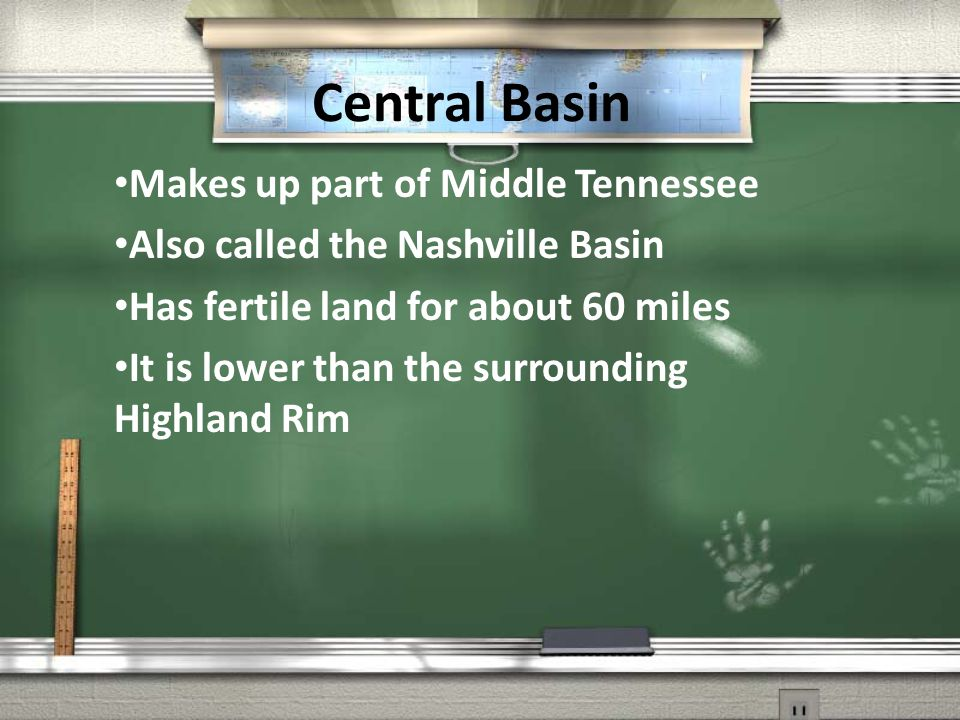 Central Basin Makes up part of Middle Tennessee Also called the Nashville Basin Has fertile land for about 60 miles It is lower than the surrounding Highland Rim