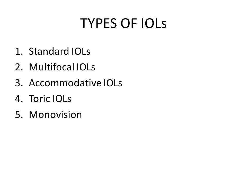 TYPES OF IOLs 1.Standard IOLs 2.Multifocal IOLs 3.Accommodative IOLs 4.Toric IOLs 5.Monovision