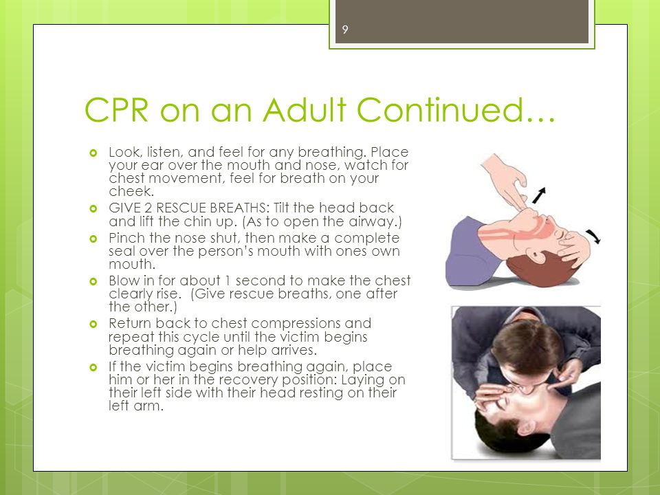 CPR on an Adult Continued…  Look, listen, and feel for any breathing.