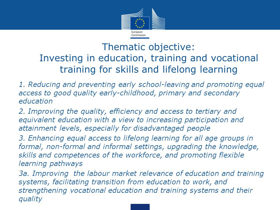 Thematic objective: Investing in education, training and vocational training for skills and lifelong learning 1.
