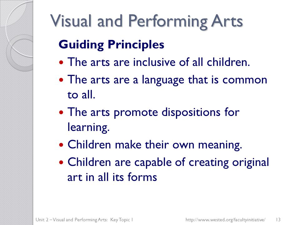 Visual and Performing Arts Guiding Principles The arts are inclusive of all children.
