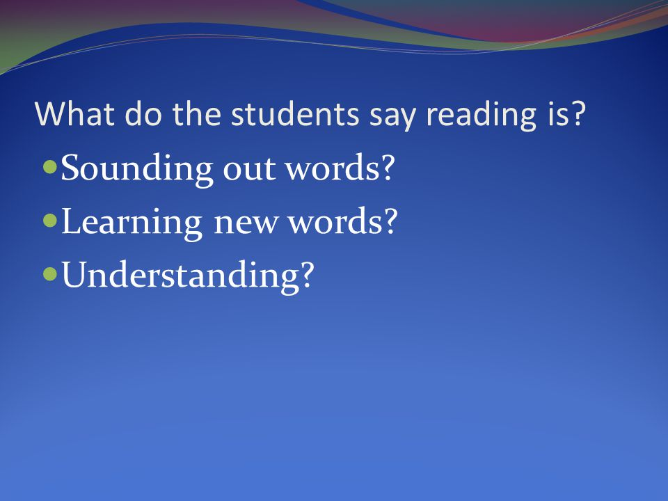 What do the students say reading is Sounding out words Learning new words Understanding
