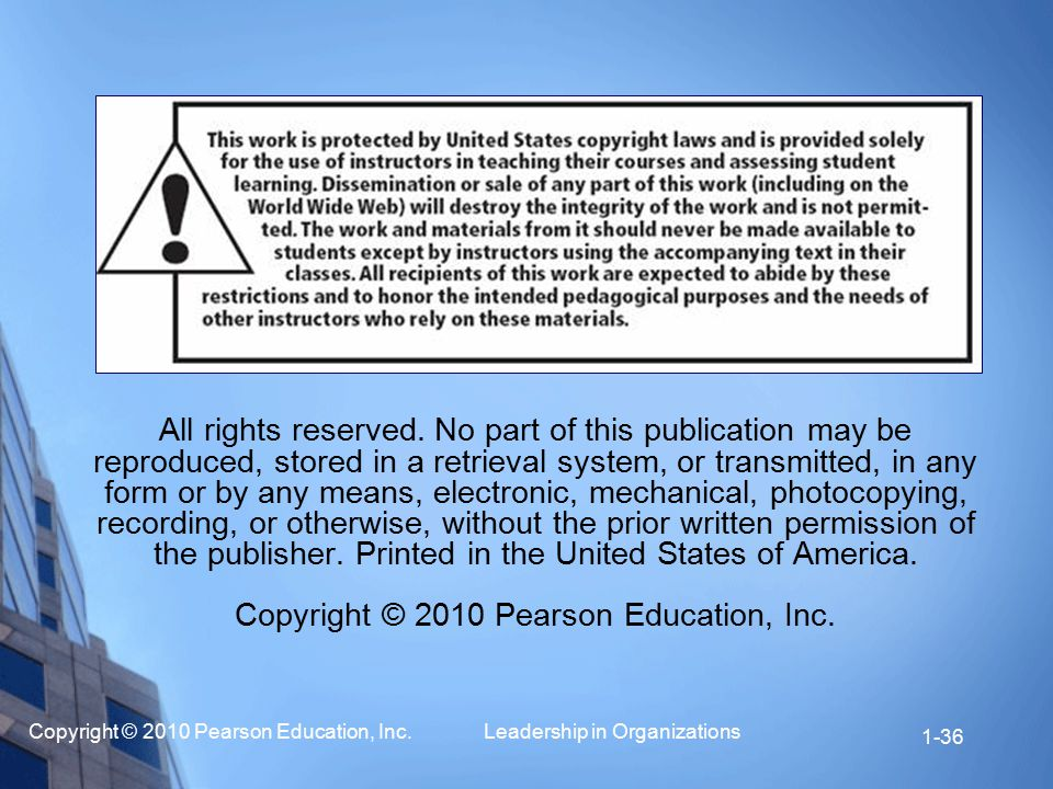 Copyright © 2010 Pearson Education, Inc. Leadership in Organizations 1-36 All rights reserved. No part of this publication may be reproduced, stored i