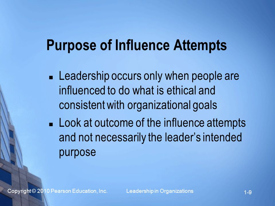 Copyright © 2010 Pearson Education, Inc. Leadership in Organizations 1-9 Purpose of Influence Attempts Leadership occurs only when people are influenc