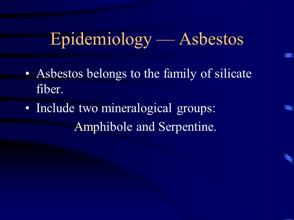 Epidemiology — Asbestos Asbestos belongs to the family of silicate fiber.