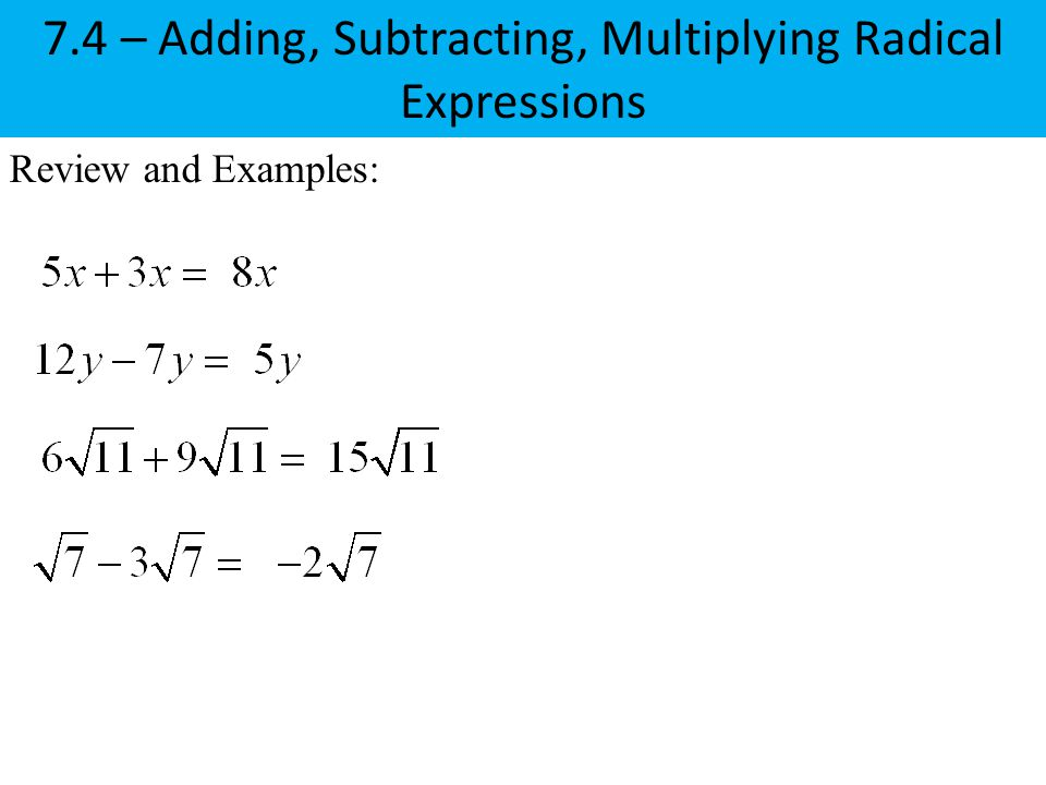 Review and Examples: 7.4 – Adding, Subtracting, Multiplying Radical Expressions