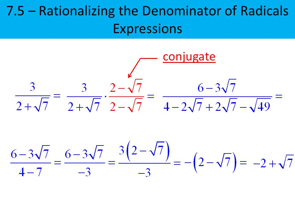 7.5 – Rationalizing the Denominator of Radicals Expressions conjugate