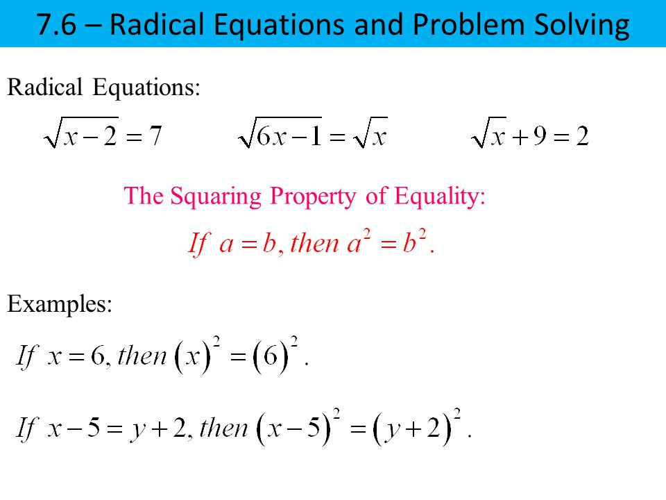 Radical Equations: The Squaring Property of Equality: Examples: 7.6 – Radical Equations and Problem Solving