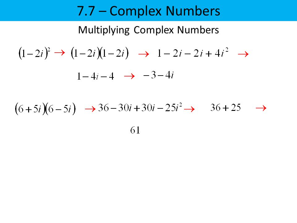7.7 – Complex Numbers   Multiplying Complex Numbers     