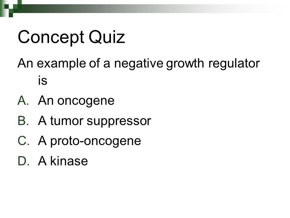 Concept Quiz An example of a negative growth regulator is A.