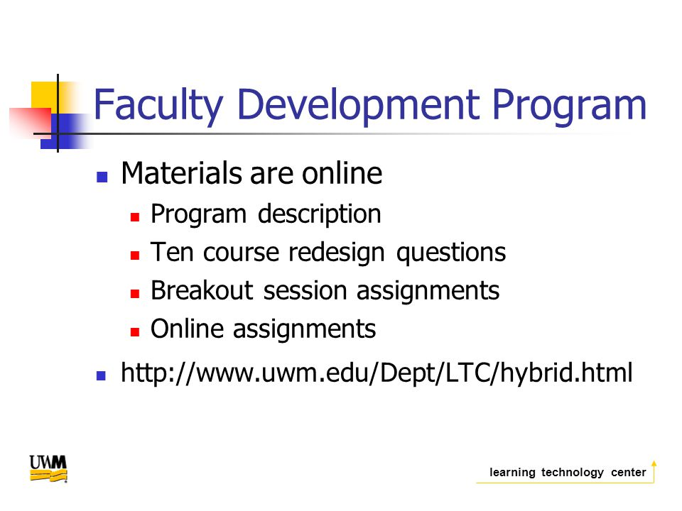learning technology center Faculty Development Program Materials are online Program description Ten course redesign questions Breakout session assignments Online assignments