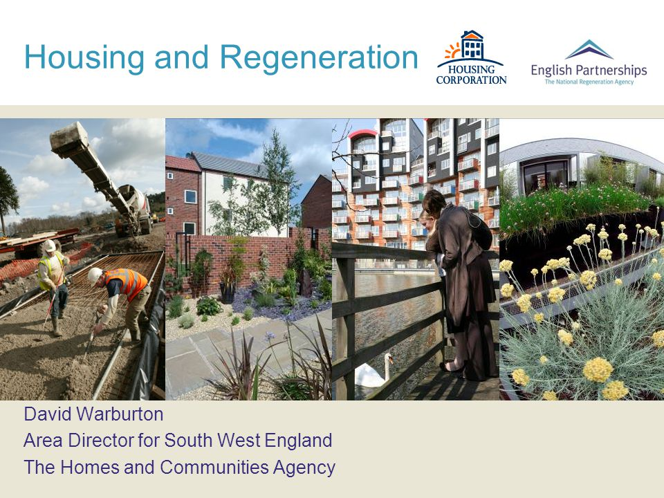 Housing and Regeneration David Warburton Area Director for South West England The Homes and Communities Agency
