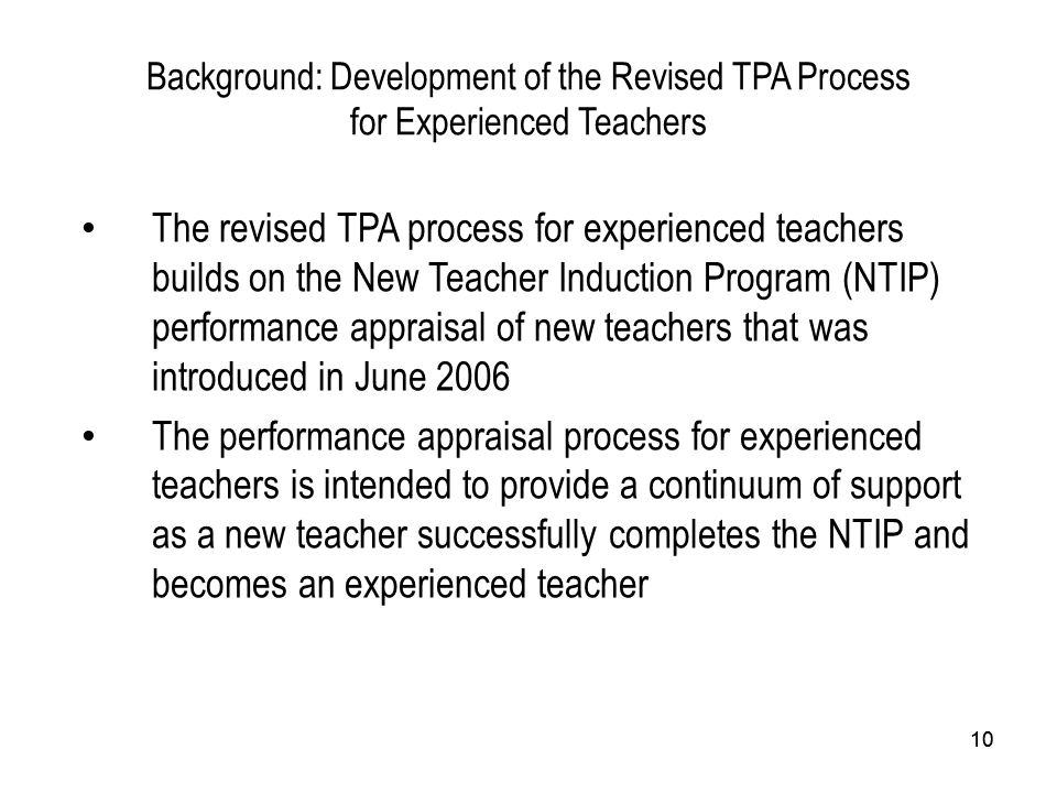 10 The revised TPA process for experienced teachers builds on the New Teacher Induction Program (NTIP) performance appraisal of new teachers that was
