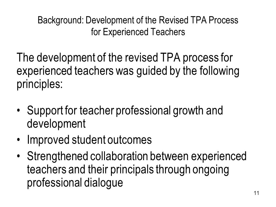 11 Background: Development of the Revised TPA Process for Experienced Teachers The development of the revised TPA process for experienced teachers was