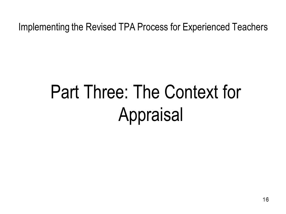 16 Implementing the Revised TPA Process for Experienced Teachers Part Three: The Context for Appraisal