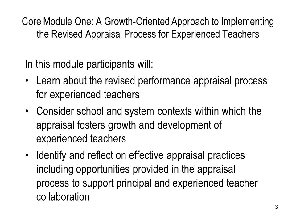 3 In this module participants will: Learn about the revised performance appraisal process for experienced teachers Consider school and system contexts