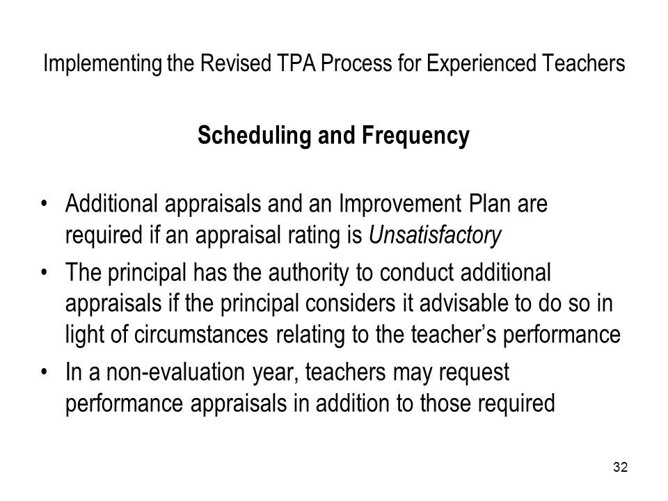 32 Implementing the Revised TPA Process for Experienced Teachers Scheduling and Frequency Additional appraisals and an Improvement Plan are required i