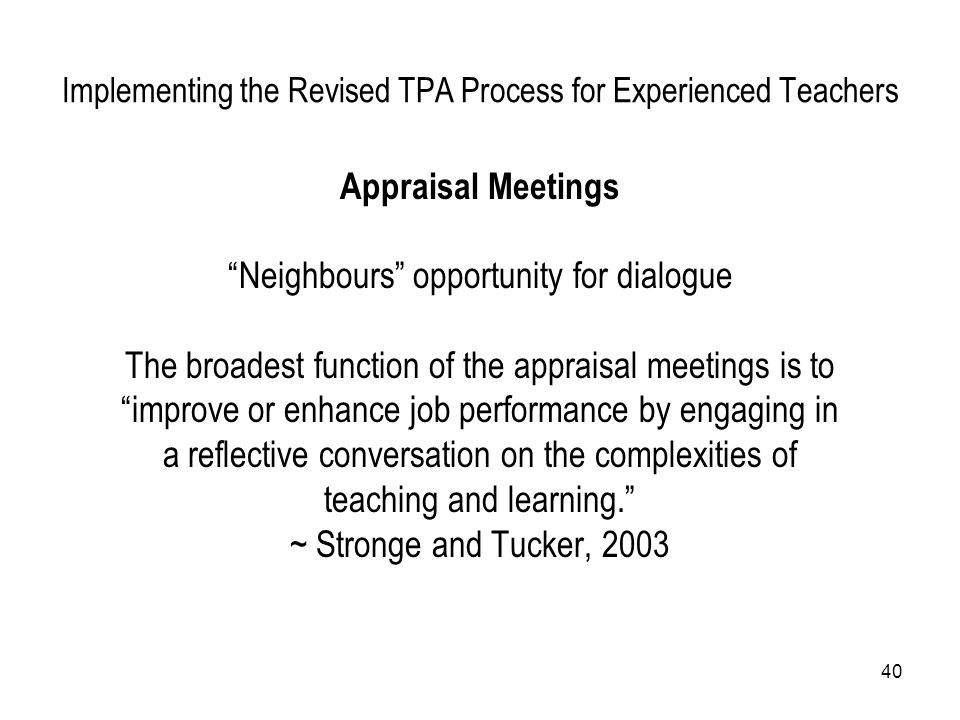 """40 Implementing the Revised TPA Process for Experienced Teachers Appraisal Meetings """"Neighbours"""" opportunity for dialogue The broadest function of the"""