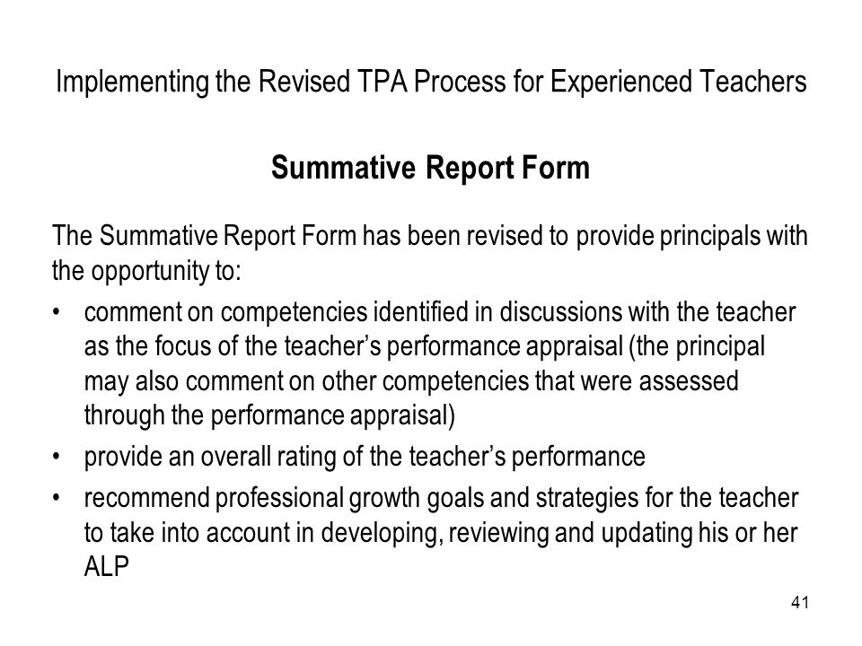 41 Implementing the Revised TPA Process for Experienced Teachers Summative Report Form The Summative Report Form has been revised to provide principal