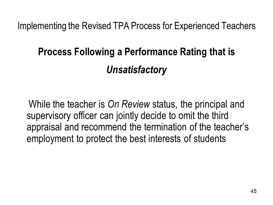 45 Implementing the Revised TPA Process for Experienced Teachers Process Following a Performance Rating that is Unsatisfactory While the teacher is On