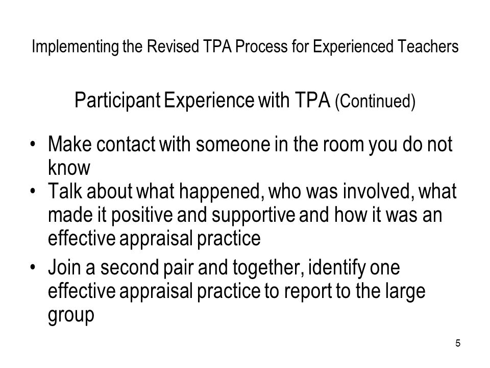 5 Implementing the Revised TPA Process for Experienced Teachers Participant Experience with TPA (Continued) Make contact with someone in the room you