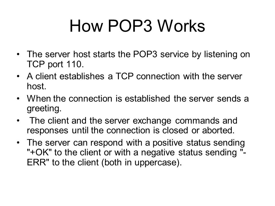 How POP3 Works The server host starts the POP3 service by listening on TCP port 110.