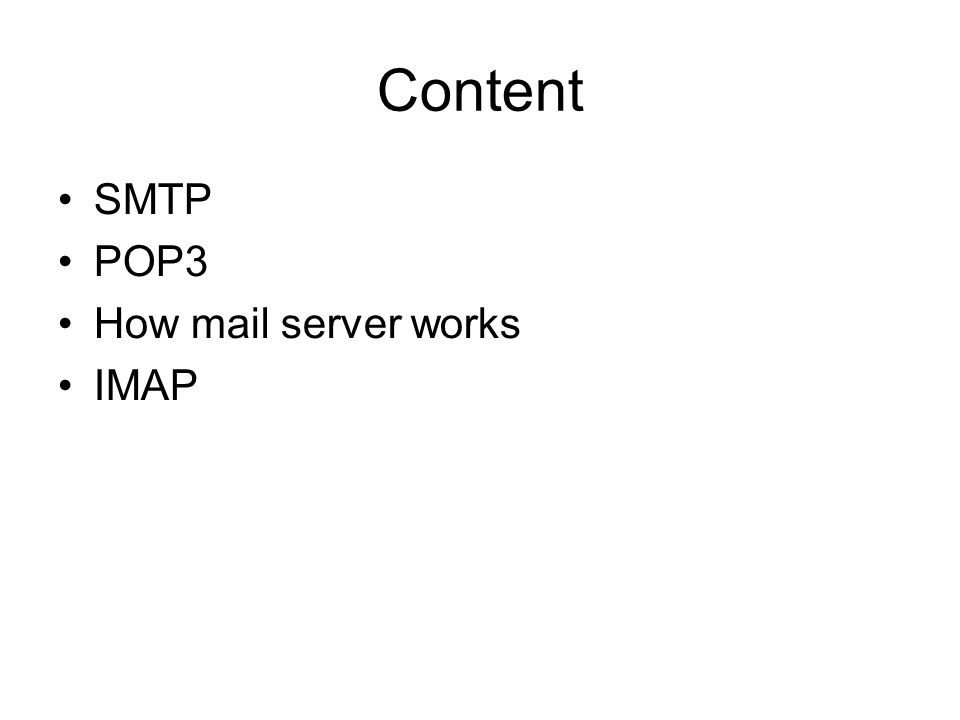Content SMTP POP3 How mail server works IMAP