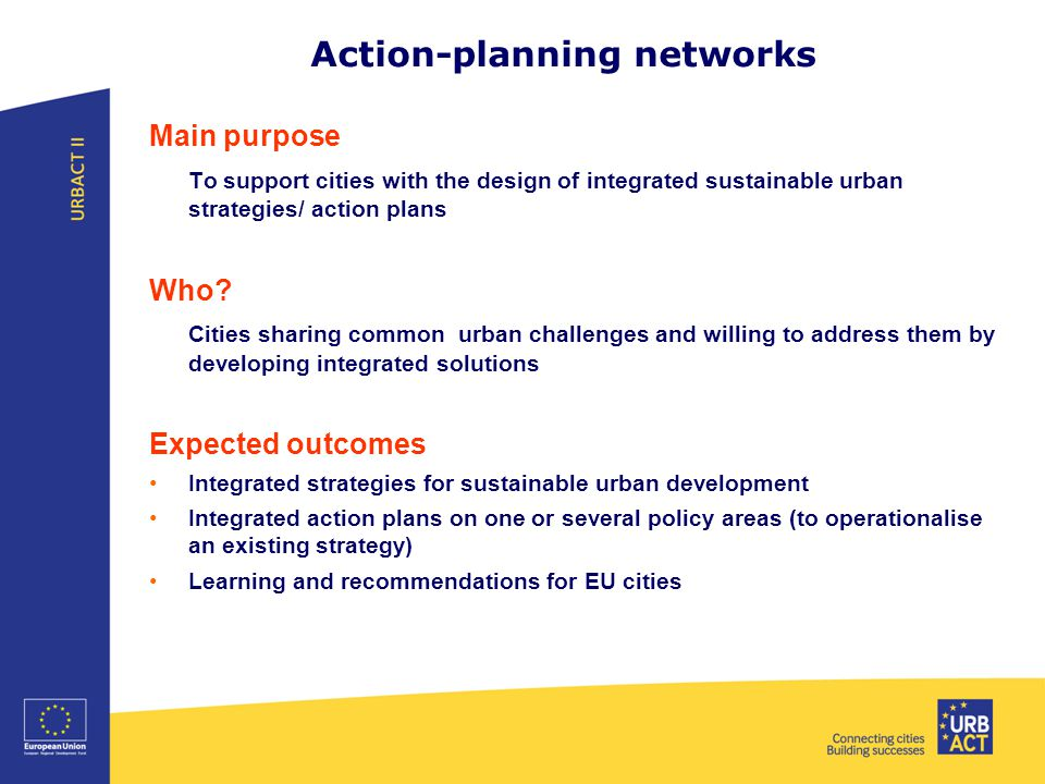 Action-planning networks Main purpose To support cities with the design of integrated sustainable urban strategies/ action plans Who.