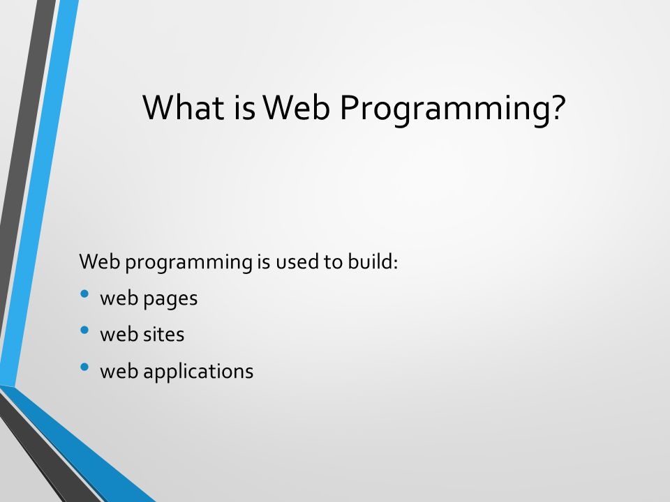 What is Web Programming Web programming is used to build: web pages web sites web applications