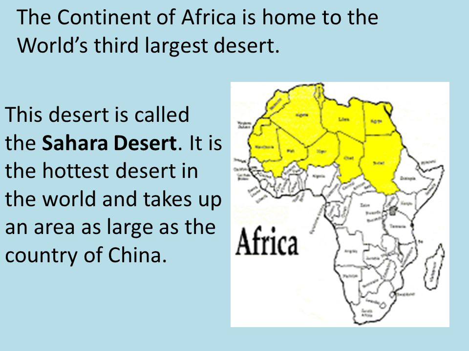 The Continent of Africa is home to the World's third largest desert.