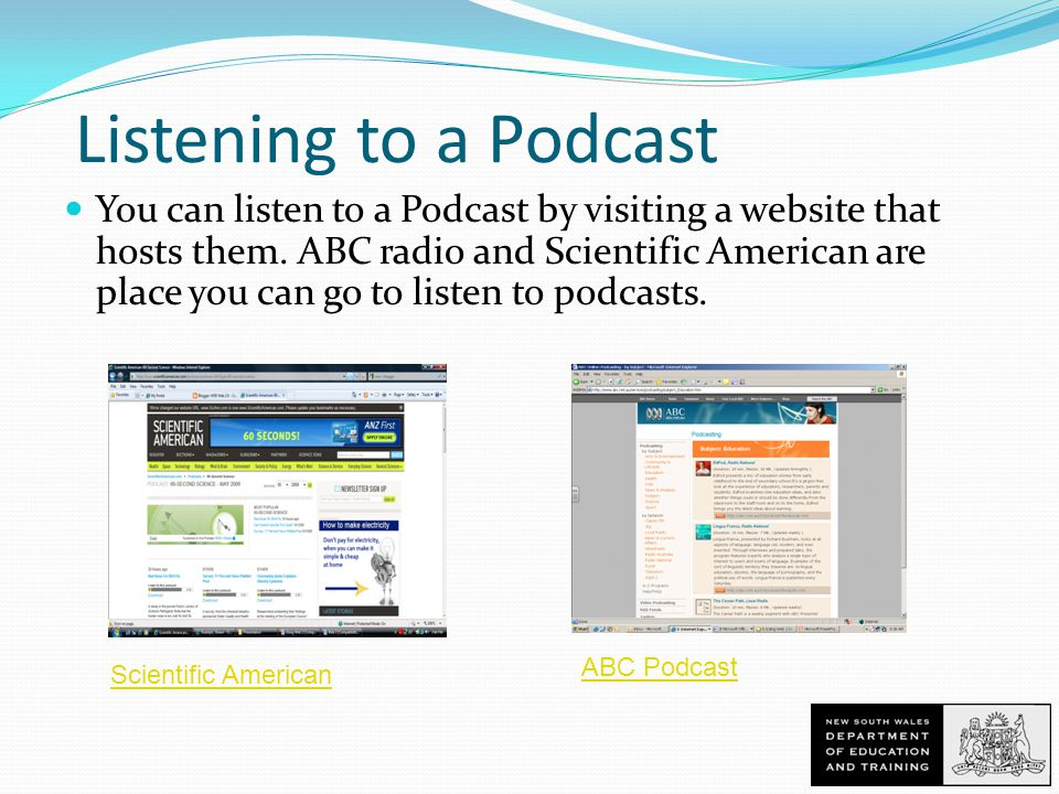 Listening to a Podcast You can listen to a Podcast by visiting a website that hosts them.