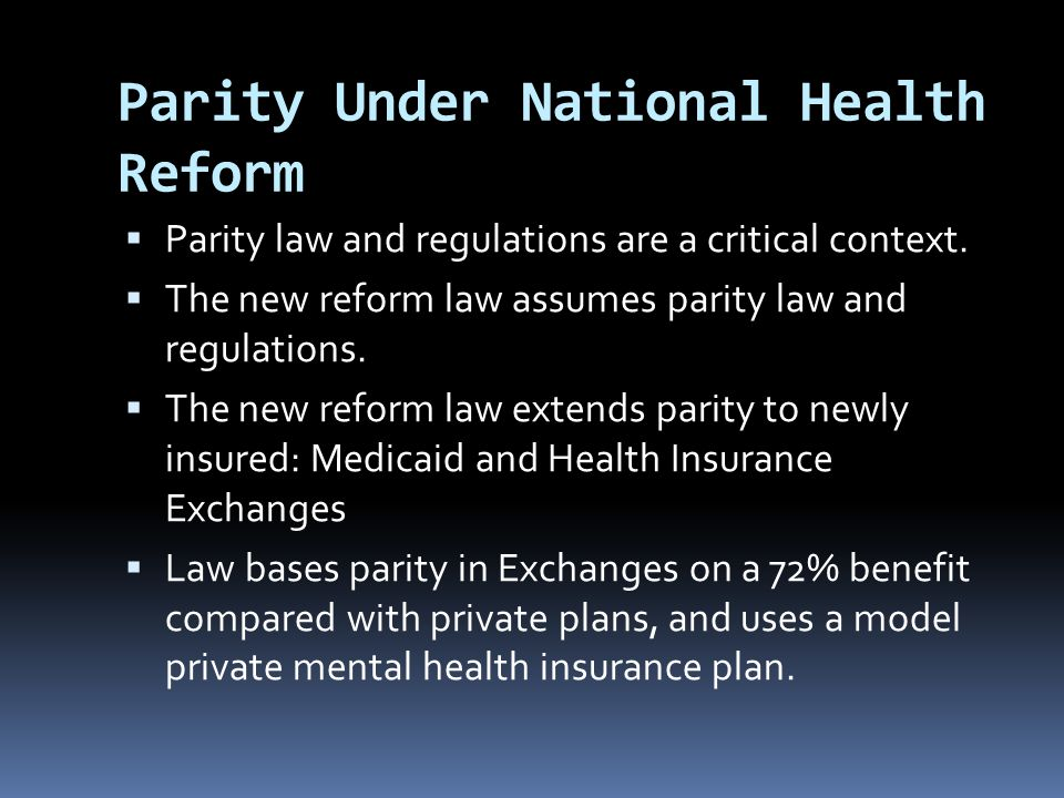 Parity Under National Health Reform  Parity law and regulations are a critical context.