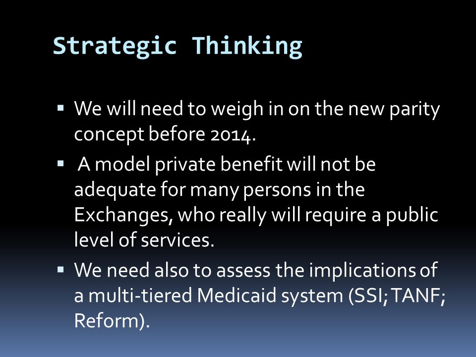 Strategic Thinking  We will need to weigh in on the new parity concept before 2014.