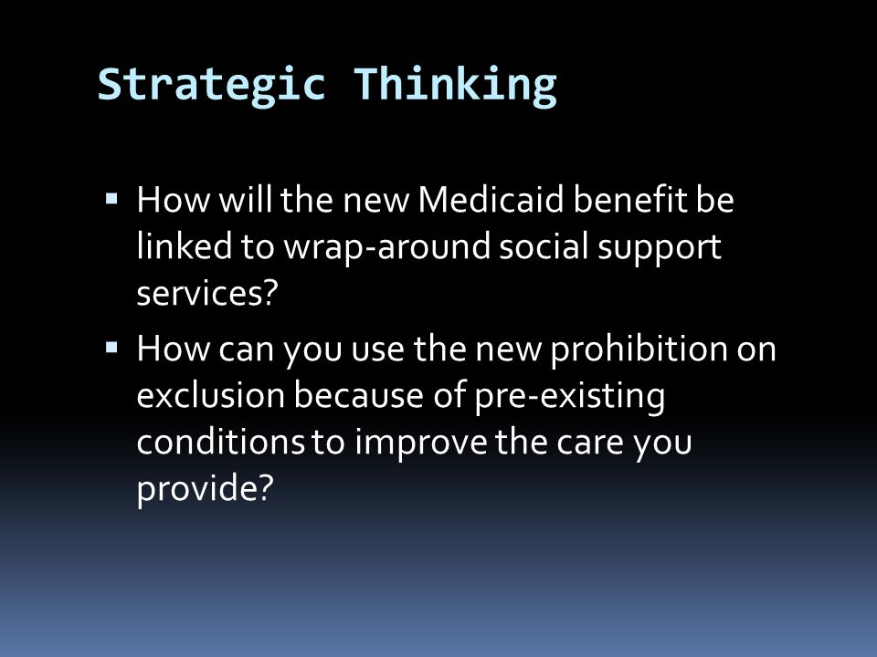 Strategic Thinking  How will the new Medicaid benefit be linked to wrap-around social support services.