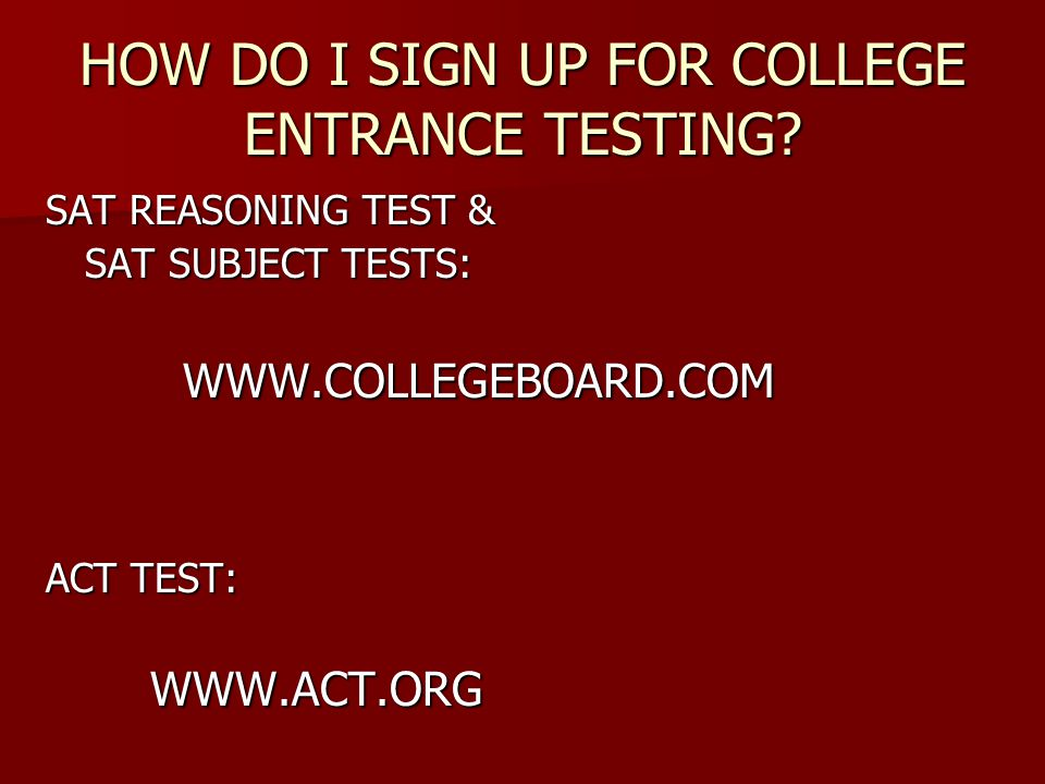 HOW DO I SIGN UP FOR COLLEGE ENTRANCE TESTING.