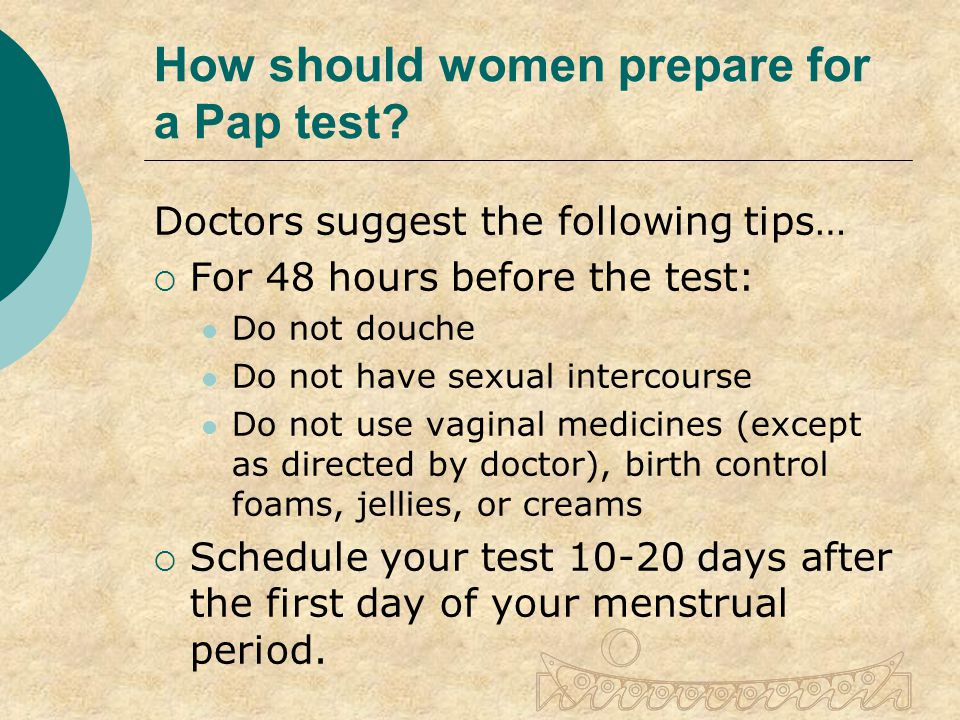 How should women prepare for a Pap test.
