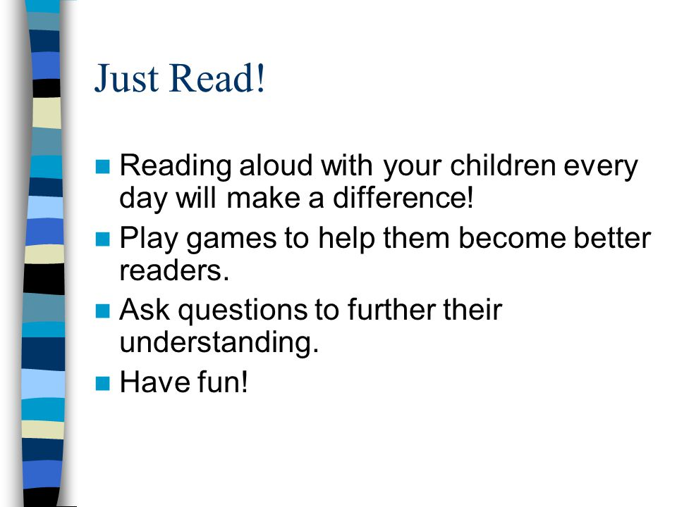 Just Read. Reading aloud with your children every day will make a difference.