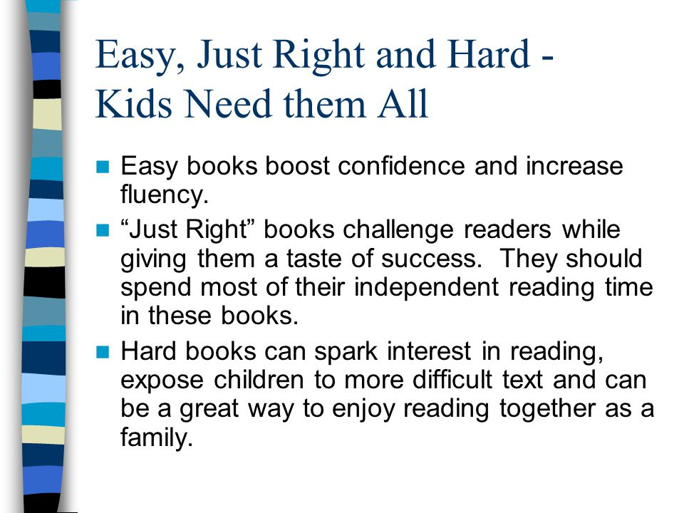 Easy, Just Right and Hard - Kids Need them All Easy books boost confidence and increase fluency.