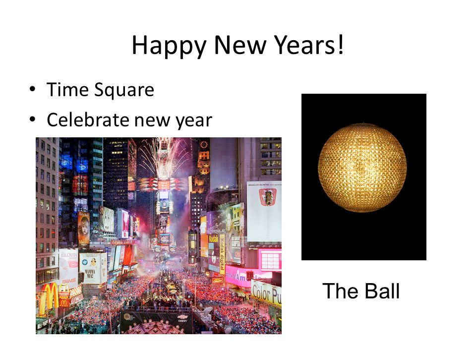 Happy New Years! Time Square Celebrate new year The Ball