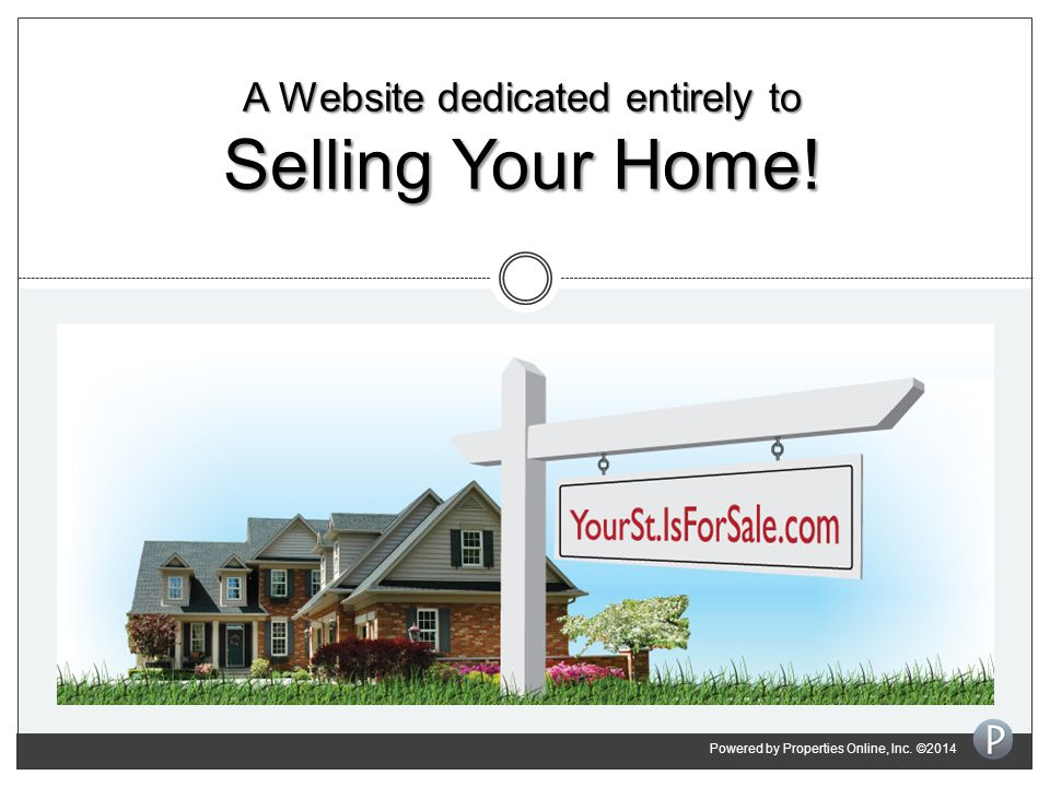 A Website dedicated entirely to Selling Your Home! Powered by Properties Online, Inc. ©2014