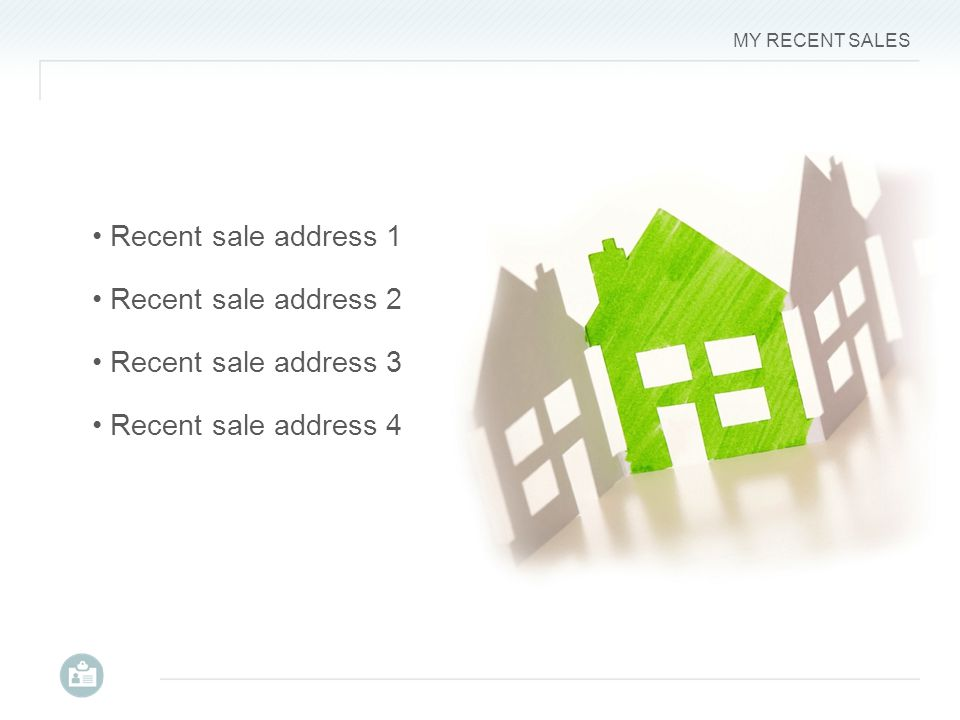 MY RECENT SALES 3 Recent sale address 1 Recent sale address 2 Recent sale address 4 Recent sale address 3