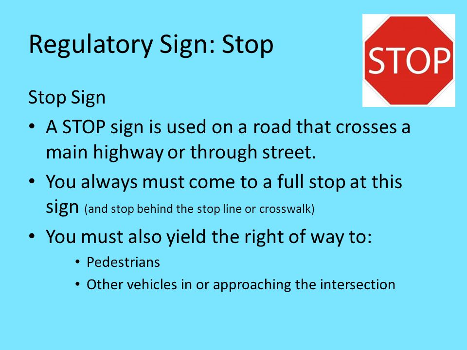 Regulatory Sign: Stop Stop Sign A STOP sign is used on a road that crosses a main highway or through street.