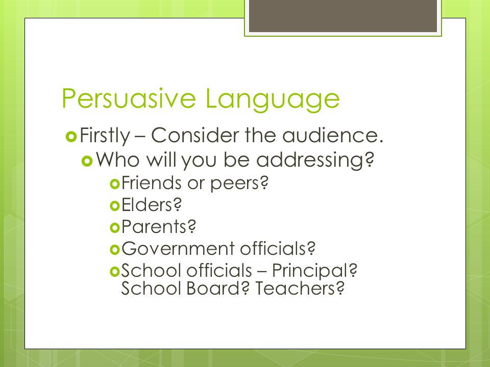 Persuasive Language  Firstly – Consider the audience.