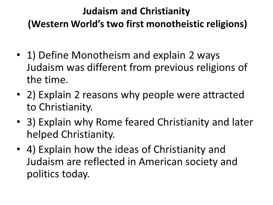 Judaism and Christianity (Western World's two first monotheistic religions) 1) Define Monotheism and explain 2 ways Judaism was different from previous religions of the time.