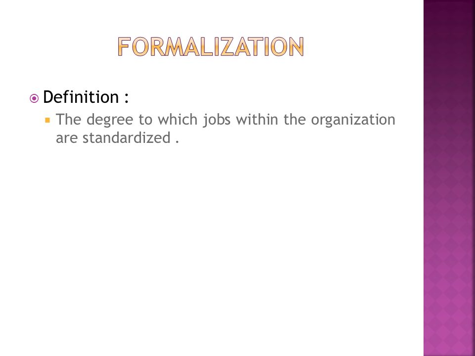  Definition :  The degree to which jobs within the organization are standardized.