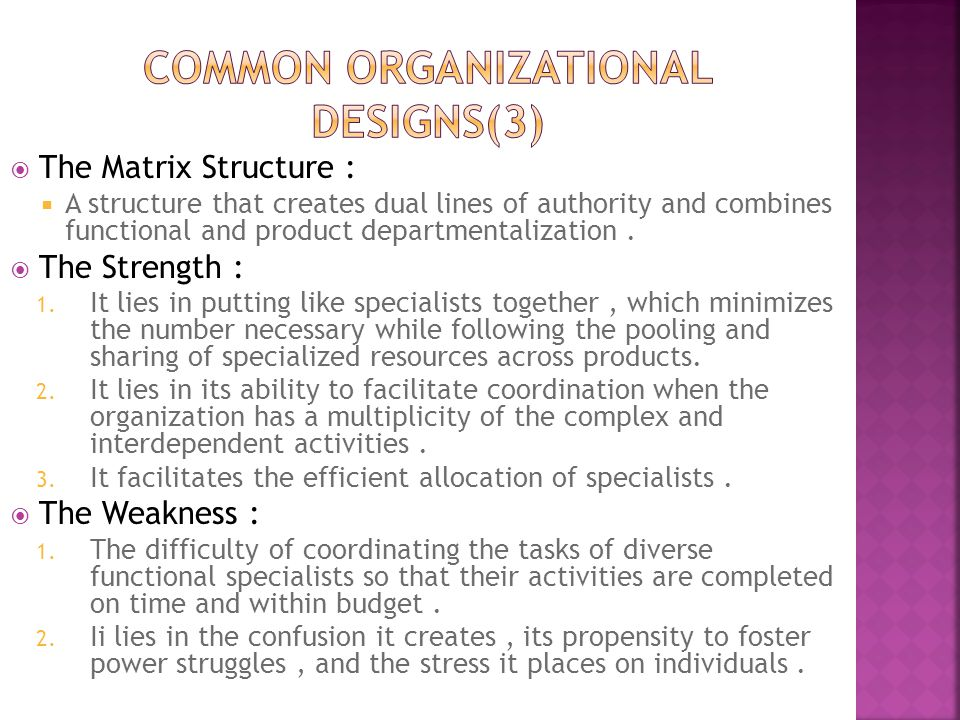  The Matrix Structure :  A structure that creates dual lines of authority and combines functional and product departmentalization.